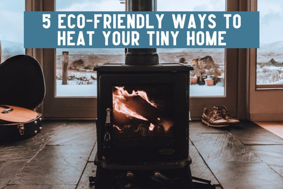 5 eco friendly ways to heat your tiny home log burner
