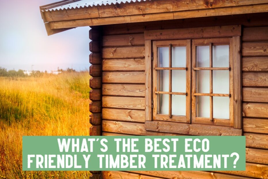 eco friendly timber treatment wood cabin
