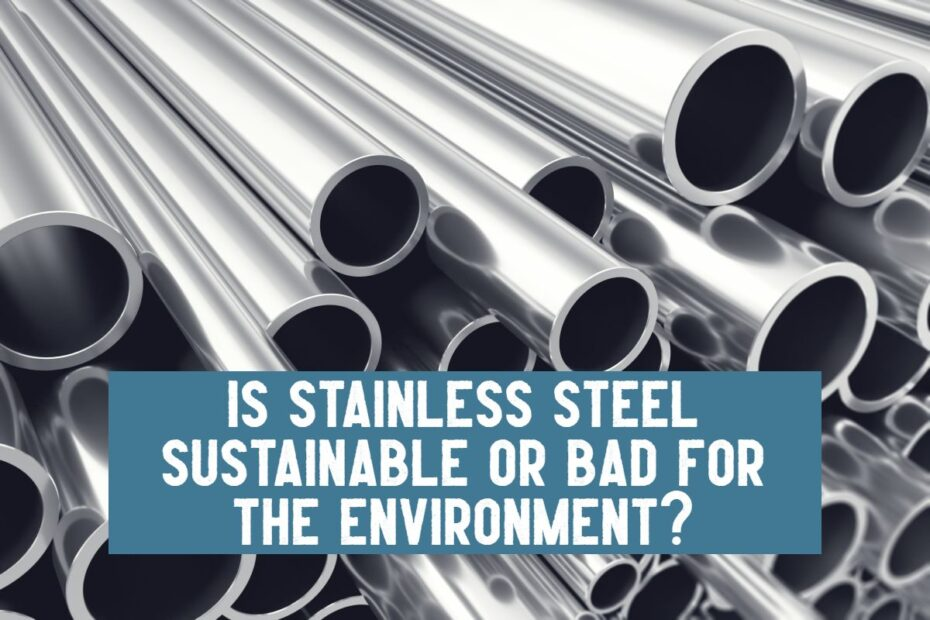is stainless steel sustainable or bad for the environment