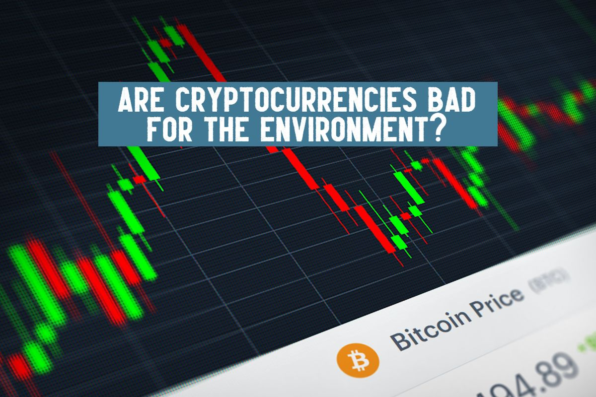 are cryptocurrencies bad for the environment
