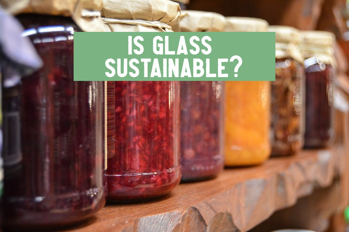 is glass sustainable or is it bad for the environment