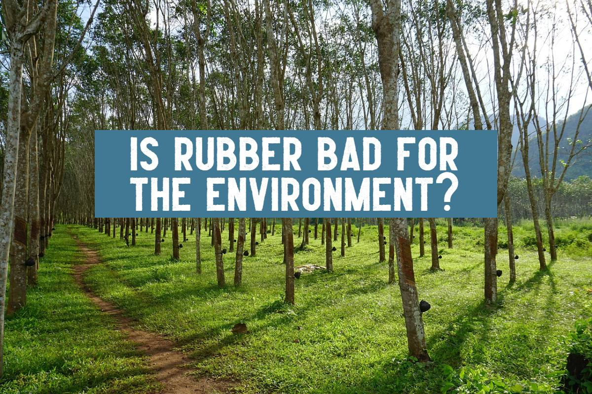is rubber bad for the environment